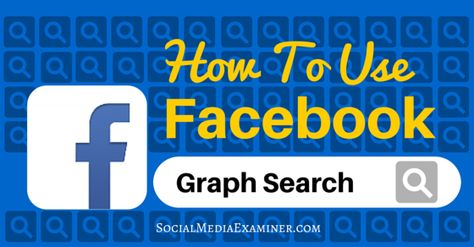 How to Use Facebook Graph Search to Improve Your Marketing : Social Media Examiner