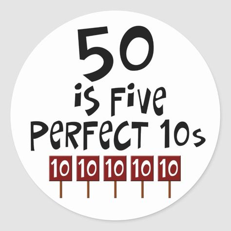 birthday gifts, 50 is 5 perfect Classic Round Sticker Funny 50th Birthday Quotes, 50th Birthday Party Ideas For Men, 50th Birthday Party Favors, Fifty Birthday, 50th Party, Birthday Gifts For Girls, Birthday Sayings, Funny 50th Birthday Cakes, Girl Birthday