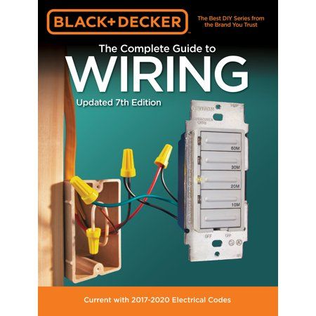 Black Decker The Complete Guide To Wiring Updated 7th Edition Current With 2017 2020 Electrical Codes Walmart Com In 2020 Black Decker Electrical Code Improvement Books