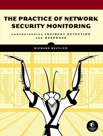 The Practice Of Network Security Monitoring By Richard Bejtlich 9781593275099 Penguinrandomhouse Com Books In 2021 Network Security Computer Security Security Monitoring