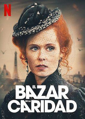No Te Pierdas El Bazar De La Caridad En Netflix En 2020