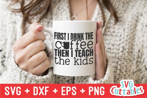 First I Drink The Coffee Then I Teach The Kids SVG Cut File | svgcuttablefiles