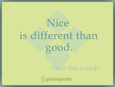 And take extra care with strangers, even flowers have their dangers. And though scary is exiting, nice is different than good.
