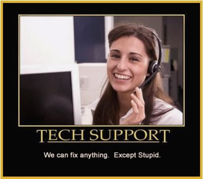 "Picture of a woman smiling and talking on a phone in front of a computer. Below the picture are the words, ""TECH SUPPORT: We can fix anything... except stupid."""