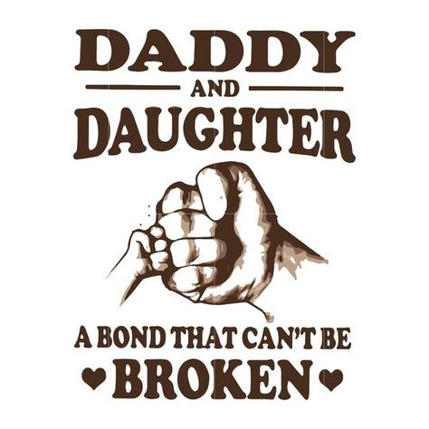 Daddy and daughter a bond that can't be broken svg ,dxf,eps,png digita – SVGTrending Dad Quotes From Daughter, Mom And Dad Quotes, Big Sister Quotes, Nephew Quotes, Brother Birthday Quotes, Little Boy Quotes, Happy Father Day Quotes, Family Quotes, Daddy Daughter Sayings