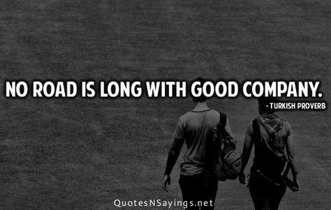Turkish Quotes About Friendship New No Road Is Long With Good Company Turkish Proverb  World
