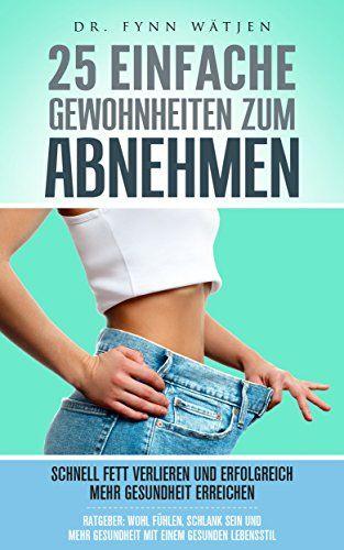 26c2a55543 Abnehmen: 25 einfache Gewohnheiten zum Abnehmen. Schnell Fett verlieren und  erfolgreich mehr Gesundheit erreichen