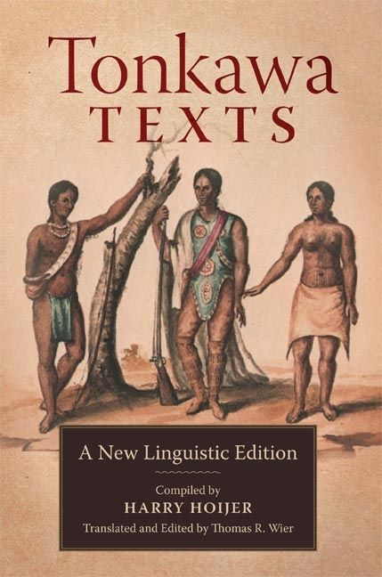 Tonkawa Texts A New Linguistic Edition Compiled By Harry Hoijer Translated And Edited By Thomas R Wier Published By Un Tonkawa Linguistics The Literature