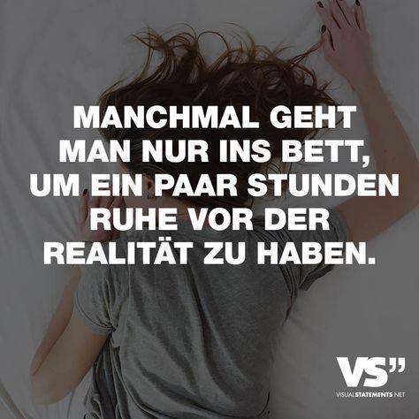 Visual Statements® Manchmal geht man nur ins Bett, um ein paar Stunden Ruhe vor der Realität zu haben. Sprüche / Zitate / Quotes / Leben / Freundschaft / Beziehung / Liebe / Familie / tiefgründig / lustig / schön / nachdenken
