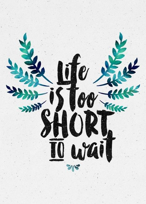 Life's+too+short+to+wait. @milouvollebregt