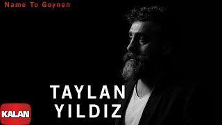 Taylan Yildiz Name To Goynen Mp3 Indir Taylanyildiz Nametogoynen Yildiz Yeni Muzik Sarkilar