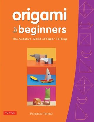 Pdf Download Origami For Beginners The Creative World Of Paper Folding By Florence Temko Free Epub