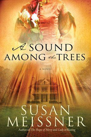 A Sound Among The Trees By Susan Meissner 9780307458858 Penguinrandomhouse Com Books In 2021 Books Novels Civil War Books