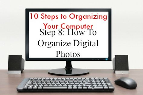 10 Steps to Organizing Your Computer: Step 8: How To Organize Your Digital Photos   Organize 365