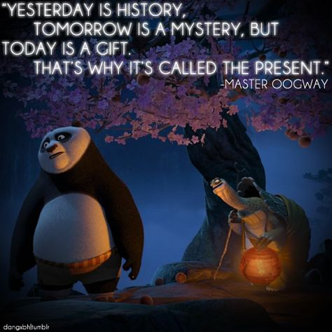 One of my favourite quotes in Kung Fu Panda because what Oogway says is absolutely true