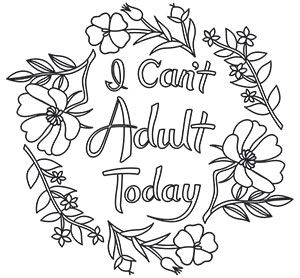 I Can T Adult Today Urban Threads Unique And Awesome Embroidery