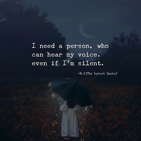 I need a person who can hear my voice. even if I'm silent.
