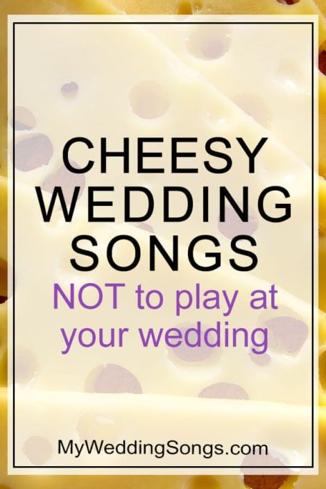 Cheesy Wedding Songs Not To Play At Your Wedding Wedding Songs Couple Dance Songs Songs