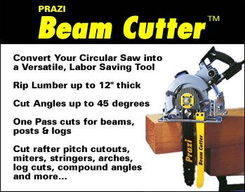 "Want... PRAZI USA This is the Prazi Beam Cutter. A skill saw that will fit any 7-1/4"" sidewinder saws. Cut lumber up to 12"" thick and up to 45 degrees. For beams posts and logs."