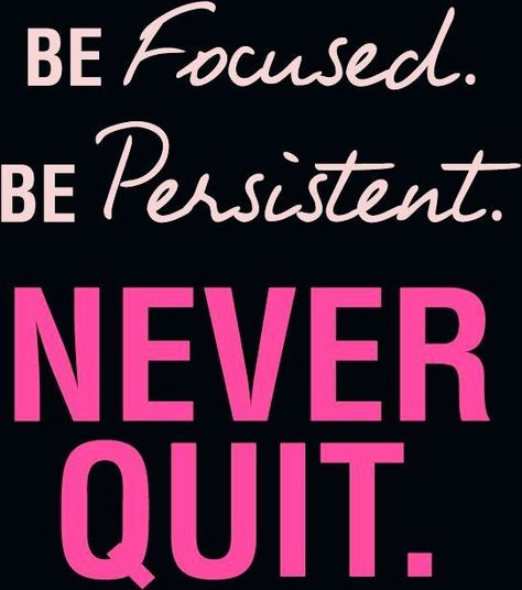 Be focused, be persistent and never quit. Start by downloadi... - #downloadi #focused #never #persistent #start - #WeightlossQuotes