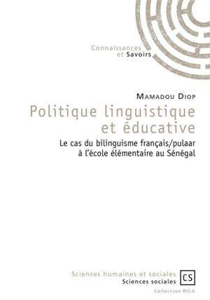 Version Remaniee D Une These Cette Etude Aborde Le Bilinguisme Francais Pulaar Dans L Education Senegalaise L Sociolinguistique Didactique Ecole Elementaire