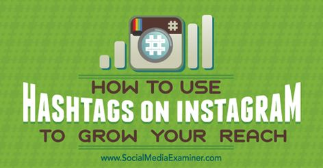 How to Use Hashtags on Instagram to Grow Your Reach : Social Media Examiner