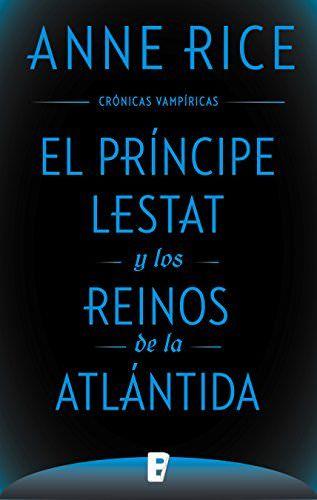 El Príncipe Lestat Y Los Reinos De La Atlántida Anne Rice Pdf Y Epub Capitulo 1 Un Bebedor De Sangre De Reciente Anne Rice Cronicas Vampiricas La Atlantida