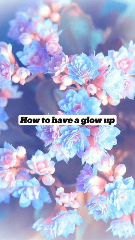 How to have a glow up