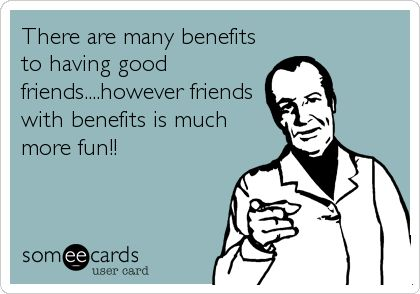 Pin By Mariah Hannington On Some E Cards Funny Quotes Friends With Benefits Friends Funny