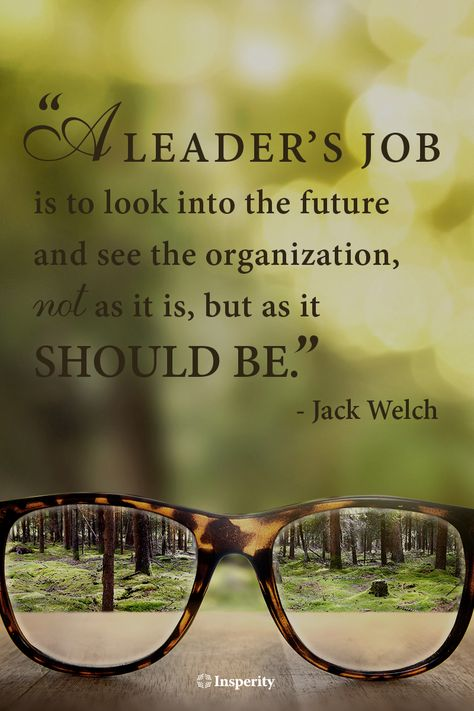 """""""A leader's job is to look into the future and see the organization, not as it is, but as it should be."""" - Jack Welch #leadership #business #quote http://www.insperity.com/blog/?insperity_topic=leadership-and-management&keywords=&paged=1?utm_source=pinterest&utm_medium=post&utm_campaign=outreach&PID=SocialMedia"""