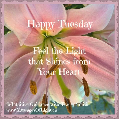 Happy Tuesday Feel The Light That Shines From Your Heart good morning tuesday tuesday quotes good morning quotes happy tuesday…
