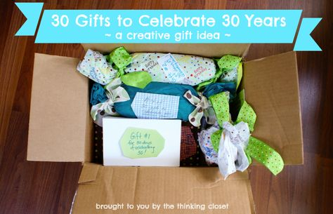 30 Gifts to Celebrate 30 Years   Creative gift idea via The Thinking Closet. Could do a week of gifts before D starts school, or weekly gifts for a new mom...