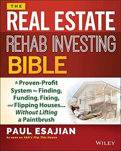 The Real Estate Rehab Investing Bible: A Proven-Profit System for Finding, Funding, Fixing, and Flipping Houses...Without Lifting a Paintbrush - Default