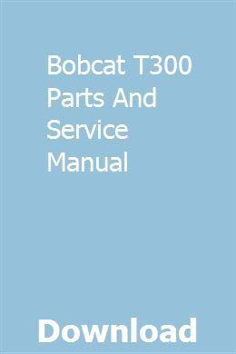 Bobcat T300 Parts And Service Manual Owners Manuals Manual Manual Car