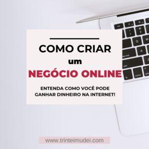 Como Montar um Negócio Online – As Duas Principais Formas de Ganhar Dinheiro na Internet