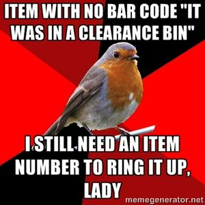 """Item with no bar code """"It was in a clearance bin"""" I still need an item number to ring it up, lady 