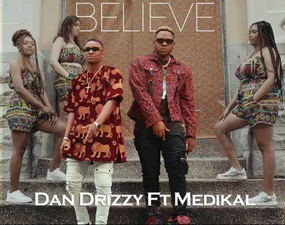 Dan Drizzy Believe Ft Medikal Prod By Yung Trilla In 2021 Dj Mixtape Believe Drizzy