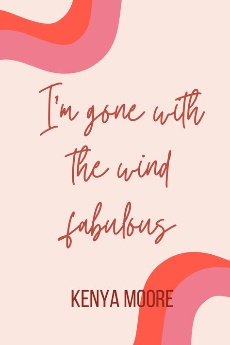 I'm gone with the wind fabulous - Kenya Moore #realhousewives #kenyamoore #bravo #realhousewivesofatlanta #inspirationquotes #confidencequotes #quotesaboutconfidence