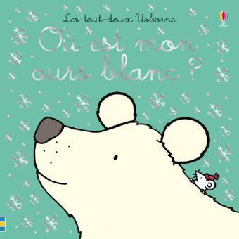 Ou Est Mon Ours Blanc Les Tout Doux Usborne Cartonne Fiona Watt Rachel Wells Lorraine Beurton Sharp Achat Livre Ours Blanc Livre Ours