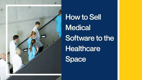 How to Sell Medical Software to the Healthcare Space