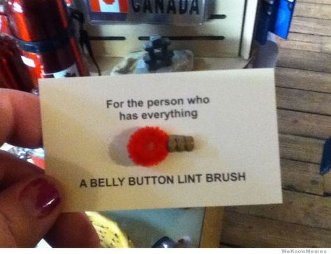 For The Person Who Has Everything I Cant Stop Laughing At This Want To Make These As Gift Tags Hahaha