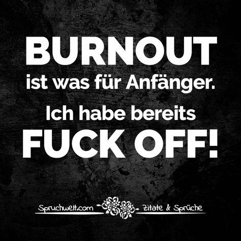 BURNOUT ist was für Anfänger. Ich habe bereits FUCK OFF! - Witzige & freche Spruchbilder #zitate #sprüche #spruchbilder #deutsch