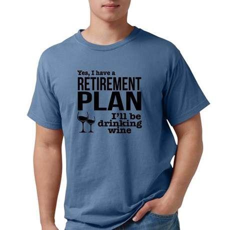 Drink Wine Retirement Plan T Shirt T Shirt