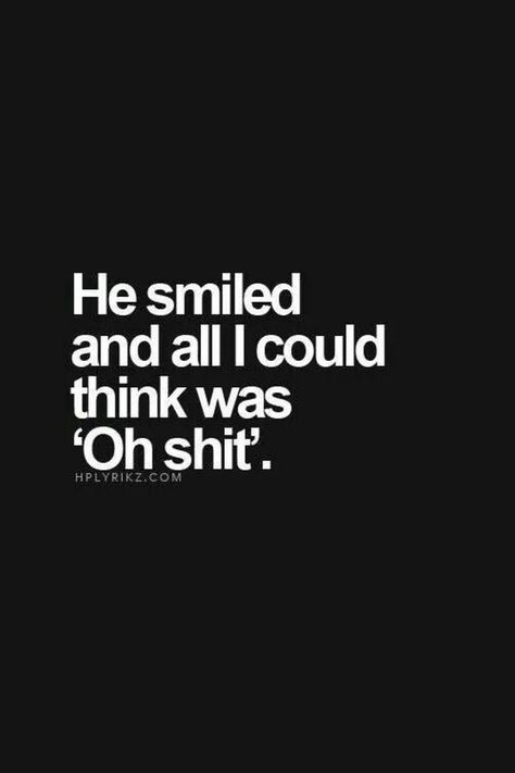 """51 Love Quotes for Him - """"He smiled, and all I could think was 'Oh shit.'"""" - Anonymous"""