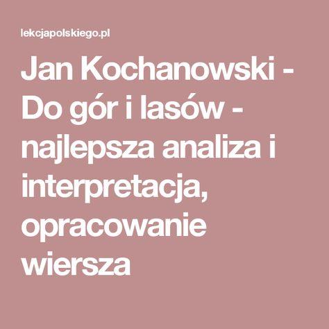 Jan Kochanowski Do Gór I Lasów Najlepsza Analiza I