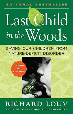 Last Child in the Woods: Saving Our Children from Nature-Deficit Disorder by Richard Louv   IndieBound