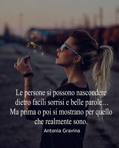 Le persone si possono nascondere dietro facili sorrisi e belle parole… Ma prima o poi si mostrano per quello che realmente sono.  -Antonia Gravina