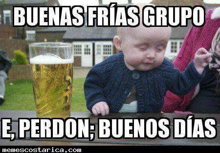 Meme De Buenas Frias Grupo Un Poquito Borracho Memes De Buenos Dias Memes Sarcasticos Humor Infantil