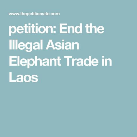 petition End the Illegal Asian Elephant Trade in Laos PETITIONS - importance of petition
