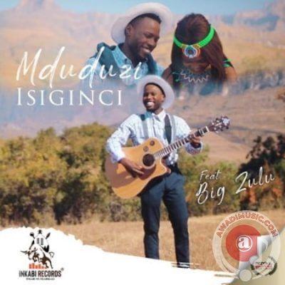 Download Mduduzi Ft Big Zulu Isiginci South African Music In 2020 African Music Music Download Latest Music